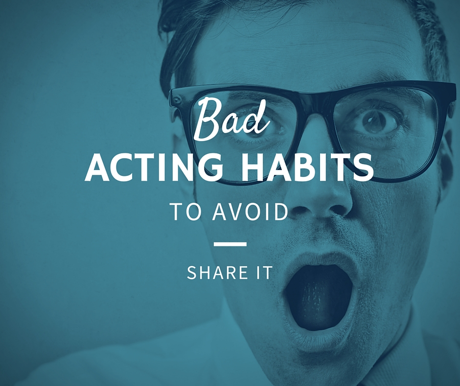 Bad acting habits to avoid