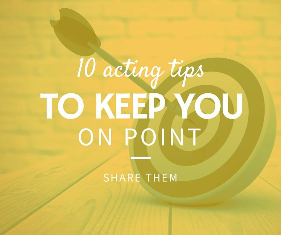 10 acting tips to keep you on point