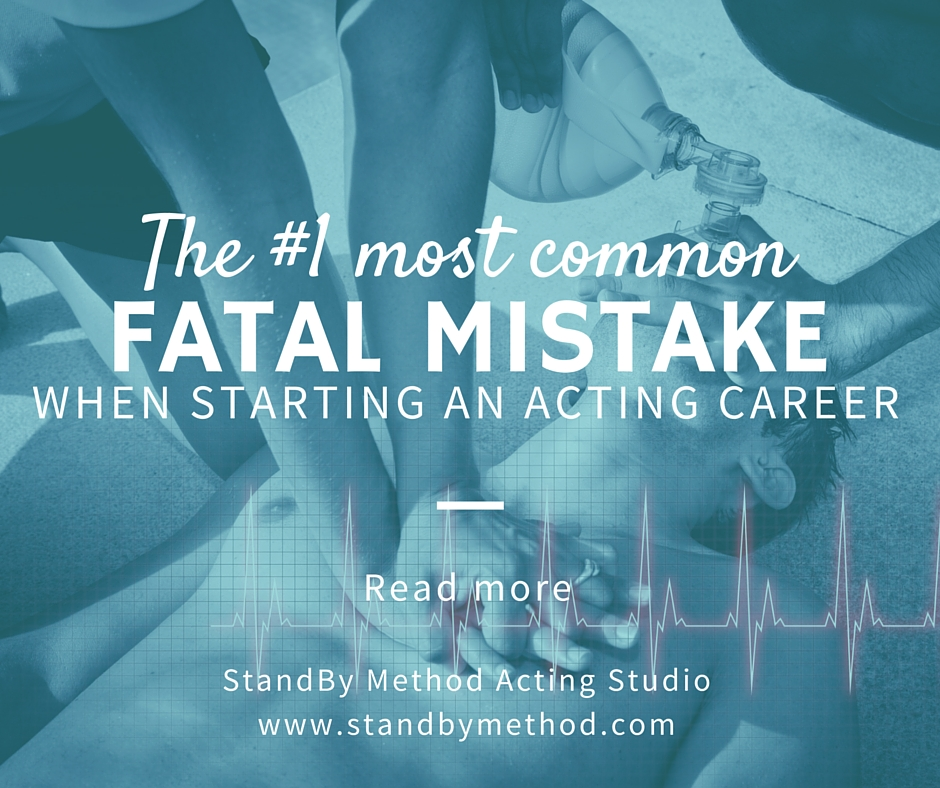 The #1 most common fatal mistake when starting an acting career