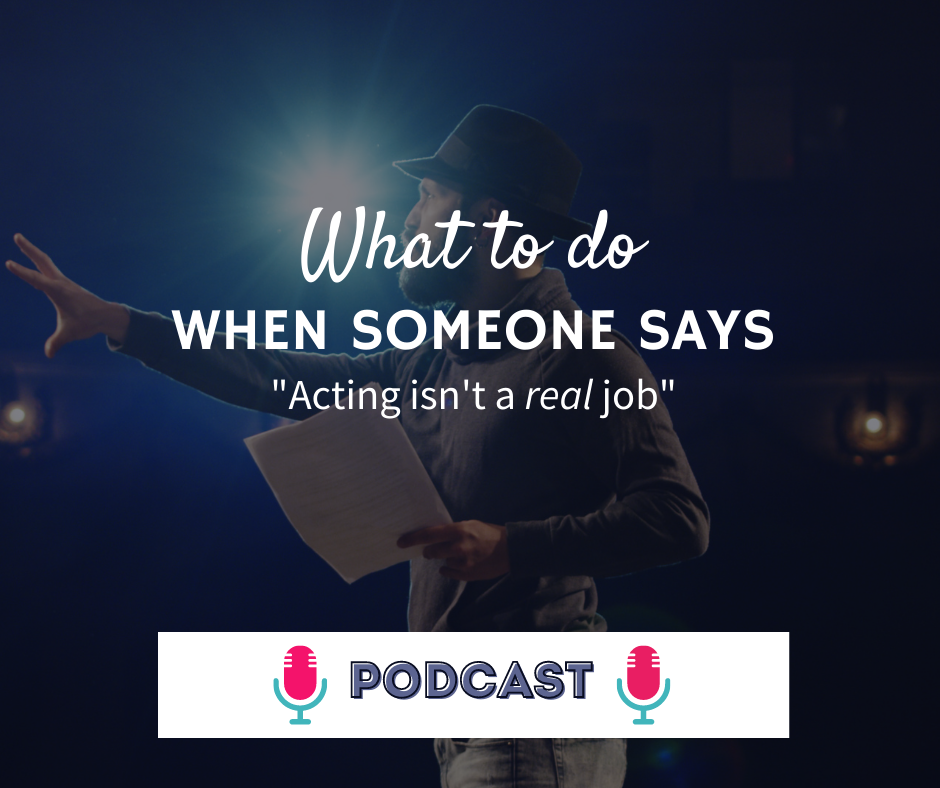 what to do when someone says acting isn't a real job